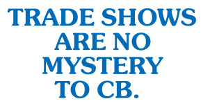 Tradeshows are no mystery to CB.